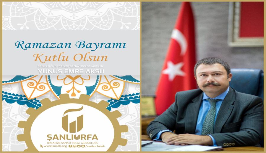 Bölge Müdürü Sayın Yunus Emre Aksu'nun Ramazan Bayramı Mesajı